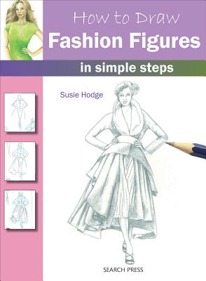How to Draw Fashion Figures in Simple Steps By Hodges, Susie
